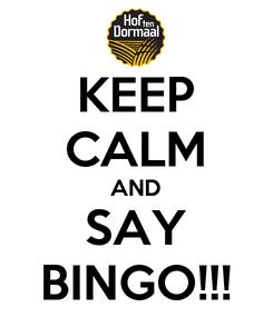 Poster: KEEP CALM AND SAY BINGO!!!