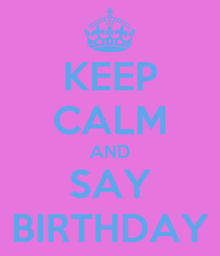 Poster: KEEP CALM AND SAY BIRTHDAY
