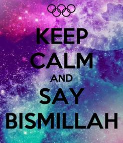 Poster: KEEP CALM AND SAY BISMILLAH