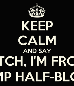 Poster: KEEP CALM AND SAY BITCH, I'M FROM CAMP HALF-BLOOD