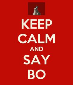 Poster: KEEP CALM AND SAY BO