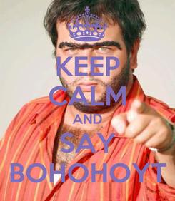 Poster: KEEP CALM AND SAY BOHOHOYT