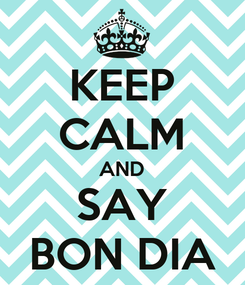 Poster: KEEP CALM AND SAY BON DIA