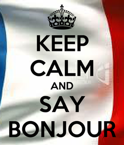 Poster: KEEP CALM AND SAY BONJOUR