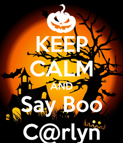 Poster: KEEP CALM AND Say Boo C@rlyn