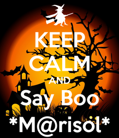 Poster: KEEP CALM AND Say Boo *M@risol*
