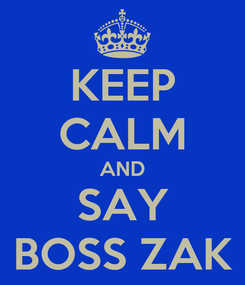 Poster: KEEP CALM AND SAY BOSS ZAK