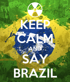 Poster: KEEP CALM AND SAY BRAZIL
