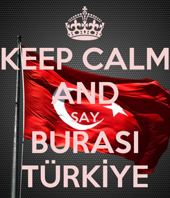 Poster: KEEP CALM AND SAY BURASI TÜRKİYE