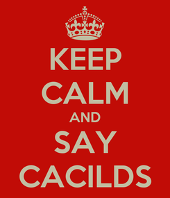 Poster: KEEP CALM AND SAY CACILDS