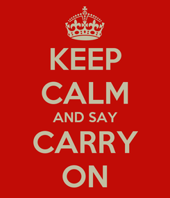 Poster: KEEP CALM AND SAY CARRY ON