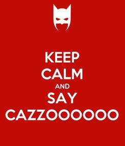 Poster: KEEP CALM AND SAY CAZZOOOOOO