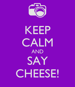 Poster: KEEP CALM AND SAY CHEESE!