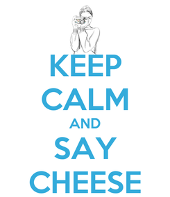 Poster: KEEP CALM AND SAY CHEESE