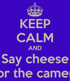 Poster: KEEP CALM AND Say cheese For the camera