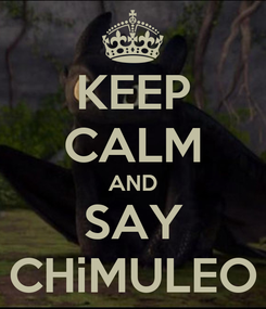 Poster: KEEP CALM AND SAY CHiMULEO