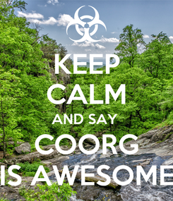 Poster: KEEP CALM AND SAY  COORG IS AWESOME