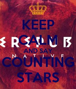 Poster: KEEP CALM AND SAY COUNTING STARS