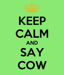 Poster: KEEP CALM AND SAY COW