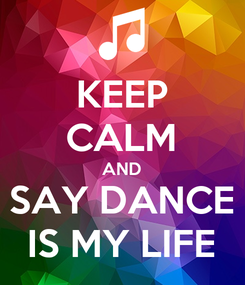 Poster: KEEP CALM AND SAY DANCE IS MY LIFE