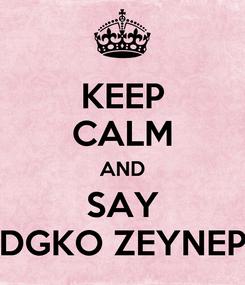 Poster: KEEP CALM AND SAY DGKO ZEYNEP
