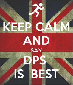 Poster: KEEP CALM AND SAY DPS  IS  BEST