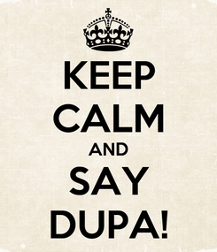 Poster: KEEP CALM AND SAY DUPA!