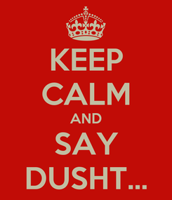 Poster: KEEP CALM AND SAY DUSHT...
