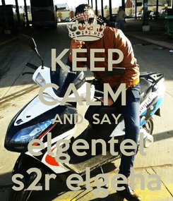Poster: KEEP CALM  AND  SAY elgentel s2r elgeha