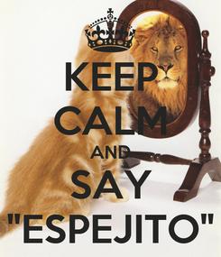 "Poster: KEEP CALM AND SAY ""ESPEJITO"""