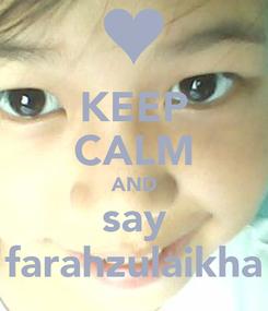 Poster: KEEP CALM AND say farahzulaikha
