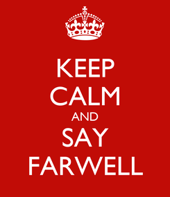 Poster: KEEP CALM AND SAY FARWELL