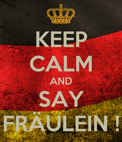 Poster: KEEP CALM AND SAY FRÄULEIN !