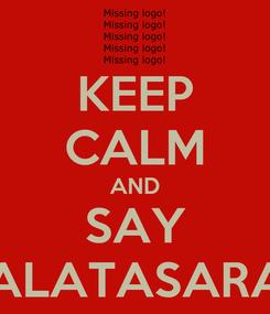 Poster: KEEP CALM AND SAY GALATASARAY