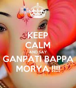 Poster: KEEP CALM AND SAY GANPATI BAPPA MORYA !!!!