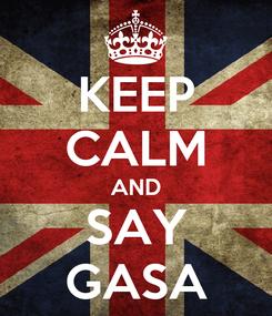 Poster: KEEP CALM AND SAY GASA