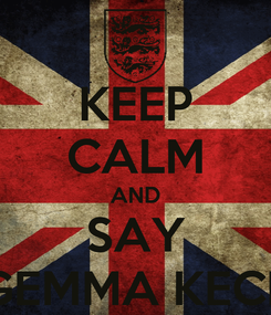 Poster: KEEP CALM AND SAY GEMMA KECE
