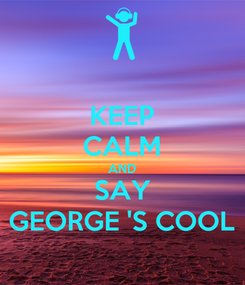 Poster: KEEP CALM AND SAY GEORGE 'S COOL