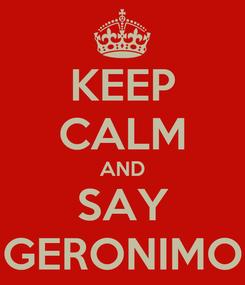 Poster: KEEP CALM AND SAY GERONIMO