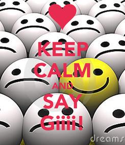 Poster: KEEP CALM AND SAY Giiii!