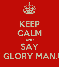 Poster: KEEP CALM AND SAY GLORY GLORY MAN.UNITED