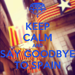 Poster: KEEP CALM AND SAY GOODBYE TO SPAIN
