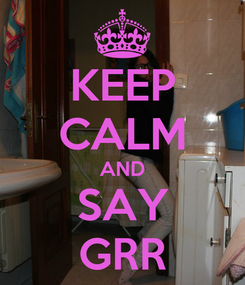 Poster: KEEP CALM AND SAY GRR