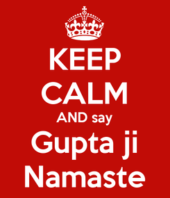 Poster: KEEP CALM AND say Gupta ji Namaste