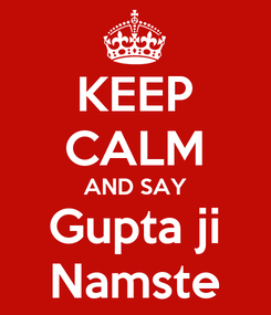 Poster: KEEP CALM AND SAY Gupta ji Namste