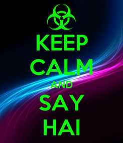 Poster: KEEP CALM AND SAY HAI
