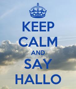 Poster: KEEP CALM AND SAY HALLO