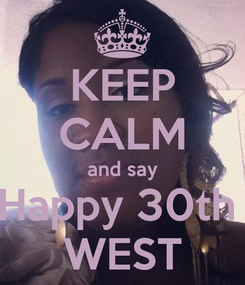 Poster: KEEP CALM and say Happy 30th  WEST