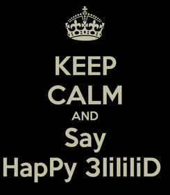 Poster: KEEP CALM AND Say HapPy 3IiIiIiD