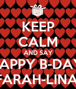 Poster: KEEP CALM AND SAY HAPPY B-DAY  FARAH-LINA
